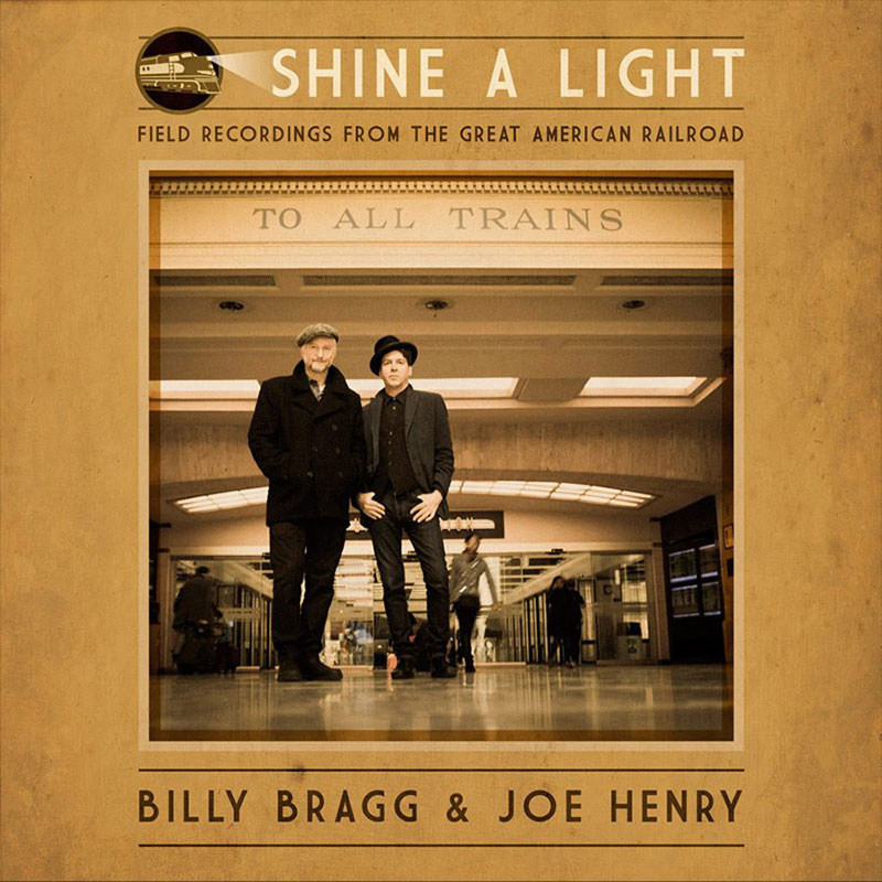 Billy Bragg & Joe Henry - Field Recordings From The Great American Railroad